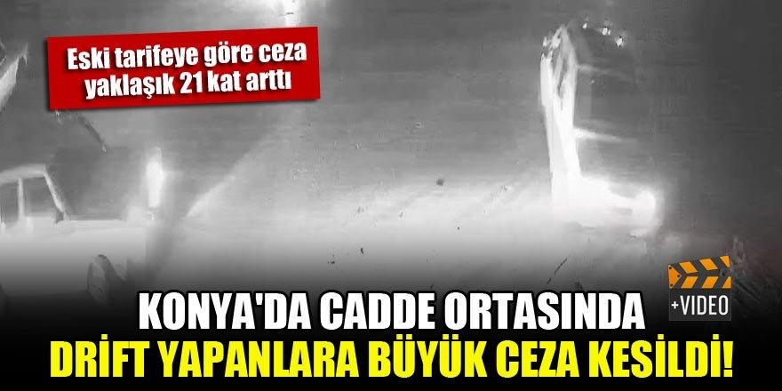 Konya'da cadde ortasında drift yapanlara büyük ceza kesildi!