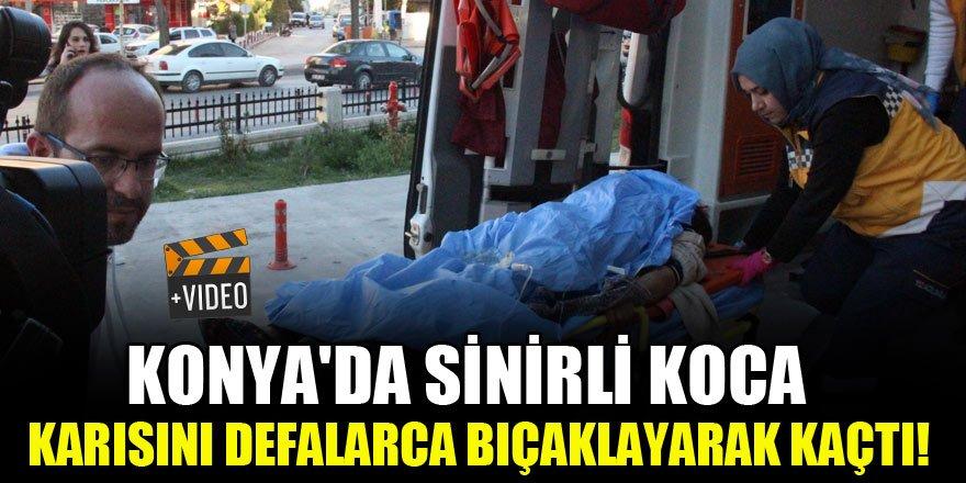 Konya'da sinirli koca karısını defalarca bıçaklayarak kaçtı!
