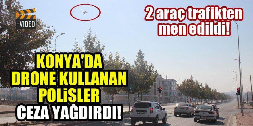 Konya'da drone kullanan polisler ceza yağdırdı! 2 araç trafikten men edildi