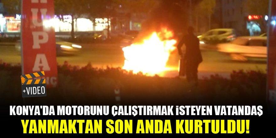 Konya'da motorunu çalıştırmak isteyen vatandaş yanmaktan son anda kurtuldu!