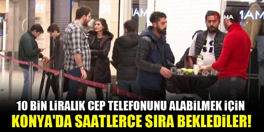 10 bin liralık cep telefonunu alabilmek için Konya'da saatlerce sıra beklediler!