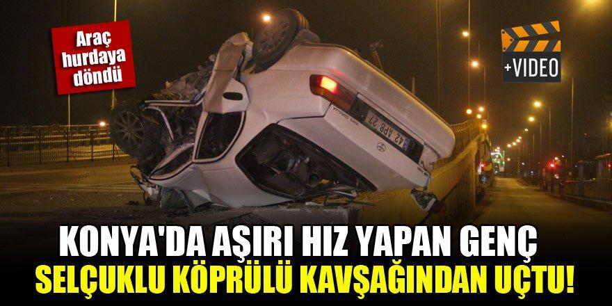 Konya'da aşırı hız yapan genç, Selçuklu Köprülü Kavşağından uçtu!