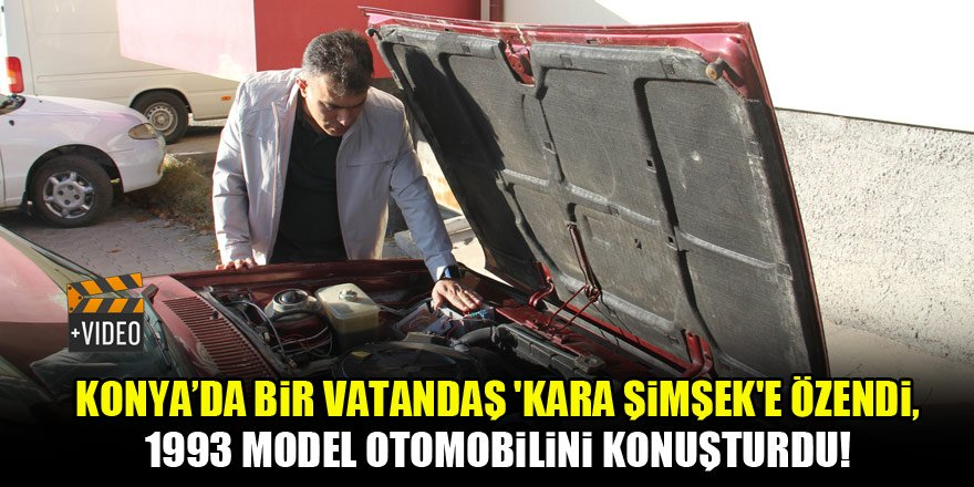 Konya'da bir vatandaş 'Kara Şimşek'e özendi, 1993 model otomobilini konuşturdu!