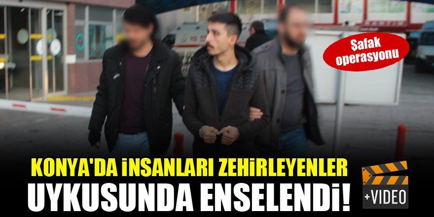 Konya'da insanları zehirleyenler uykusunda enselendi!