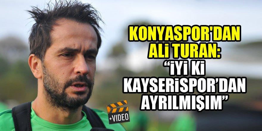 """Konyaspor'dan Ali Turan: """"İyi ki Kayserispor'dan ayrılmışım"""""""