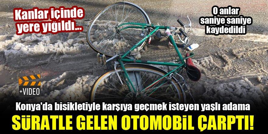 Konya'da bisikletiyle karşıya geçmek isteyen yaşlı adama süratle gelen otomobil çarptı! Kanlar içinde yere yığıldı...VİDEO