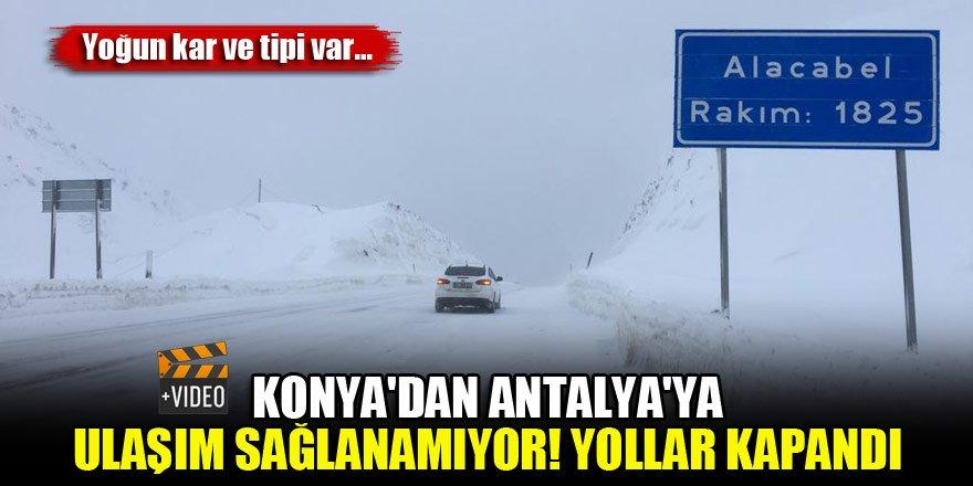 Konya'dan Antalya'ya ulaşım sağlanamıyor! Yoğun kar ve tipi var