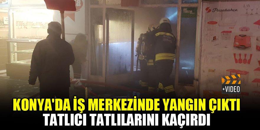 Konya'da iş merkezinde yangın çıktı, tatlıcı tatlılarını kaçırdı