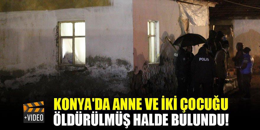 Konya'da anne ve çocukları öldürülmüş halde bulundu!