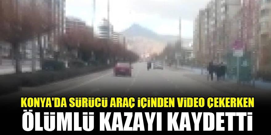 Konya'da sürücü araç içinden video çekerken ölümlü kazayı kaydetti