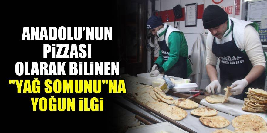"""Anadolu'nun pizzası olarak bilinen """"yağ somunu""""na ilgi yoğun"""