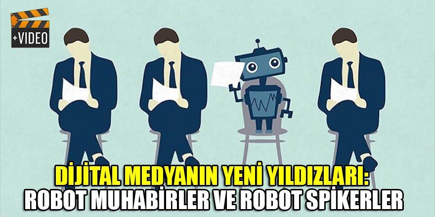 Dijital medyanın yeni yıldızları: Robot muhabirler ve robot spikerler