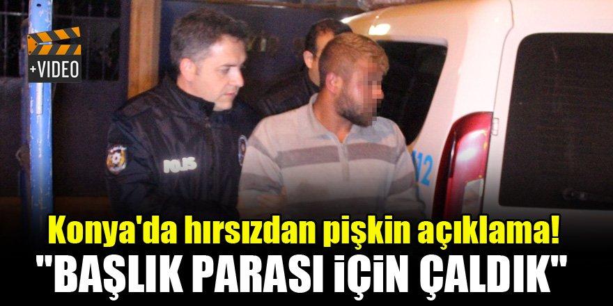 """Konya'da hırsızdan pişkin açıklama! """"Başlık parası için çaldık"""""""