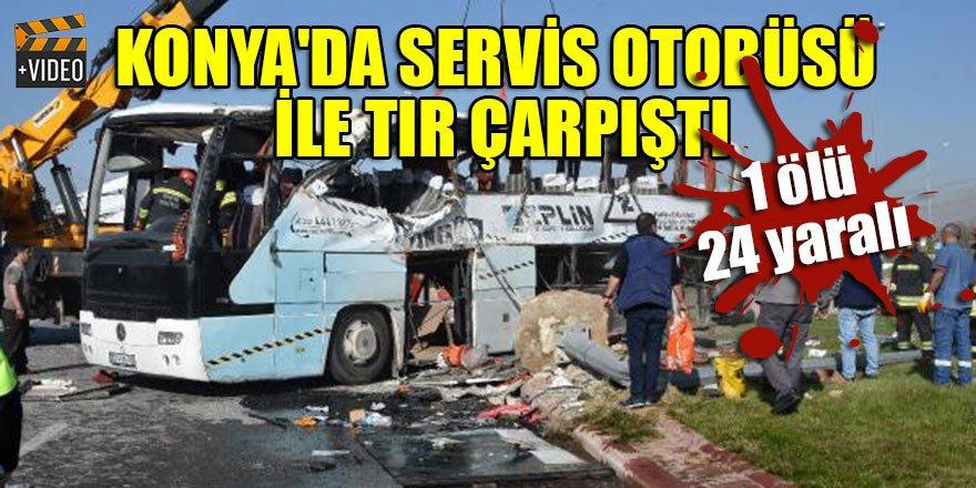 Konya'da tır ile servis otobüsü çarpıştı: 1 ölü, 24 yaralı
