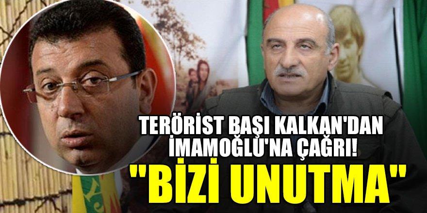 """Terörist başı Kalkan'dan İmamoğlu'na çağrı! """"Bizi unutma"""""""