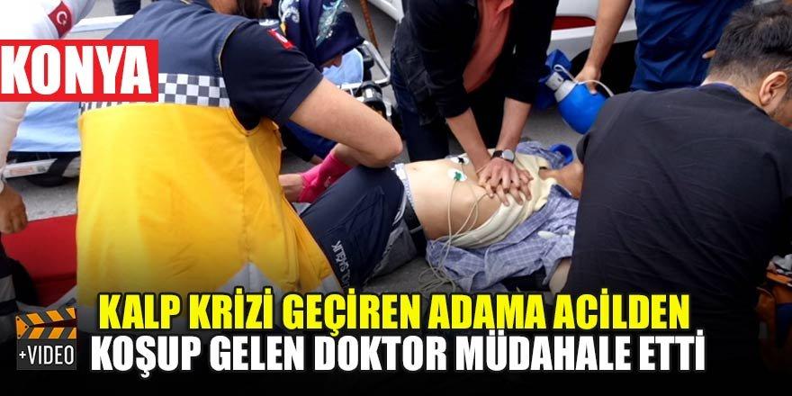 Konya'da kalp krizi geçiren adama, acilden koşup gelen doktor müdahale etti