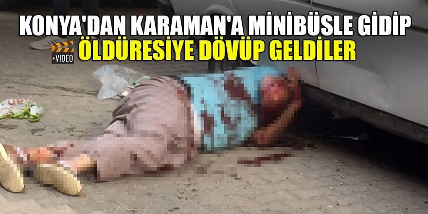 Konya'dan Karaman'a  minibüsle gidip öldüresiye dövüp geldiler