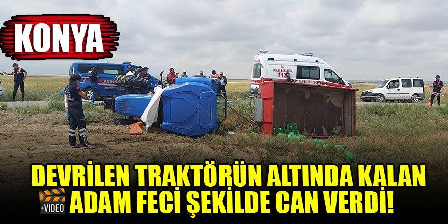Konya'da  devrilen traktörün altında kalan adam feci şekilde can verdi!