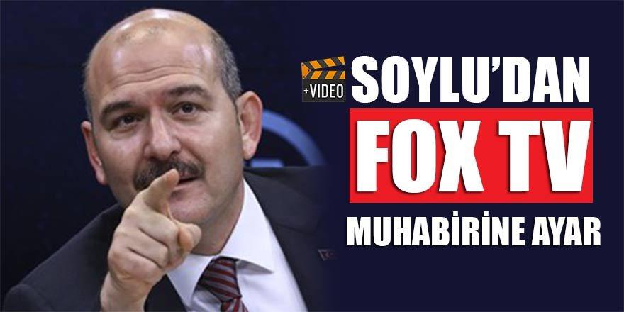 Soylu'dan FOX TV muhabirine ayar