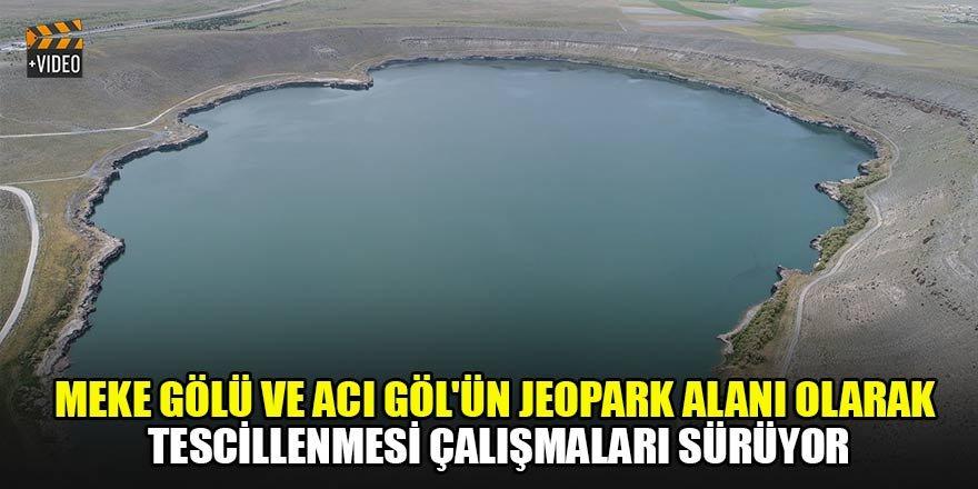 Meke Gölü ve Acı Göl'ün jeopark alanı olarak tescillenmesi çalışmaları sürüyor