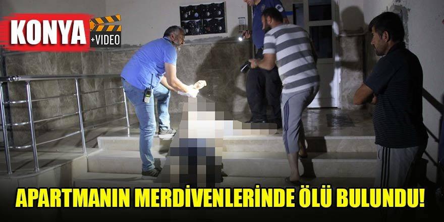 Konya'da arkadaşlarıyla gezdikten sonra apartmanın merdivenlerinde ölü bulundu