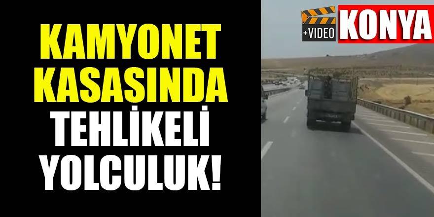 Konya'da kamyonet kasasında tehlikeli yolculuk
