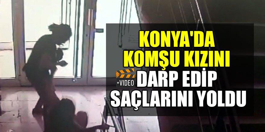 Konya'da komşu kızını darp edip saçlarını yoldu