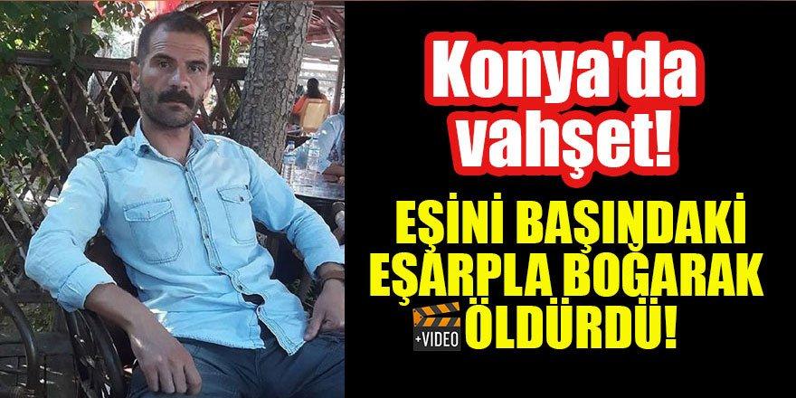 Konya'da vahşet! Eşini başındaki eşarpla boğarak öldürdü, teslim oldu