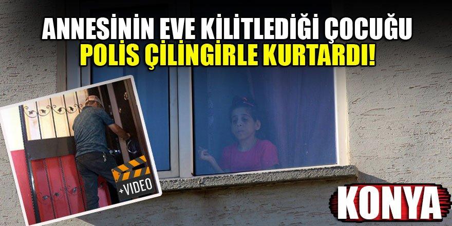 Konya'da annesinin eve kilitlediği çocuğu, polis çilingirle kurtardı