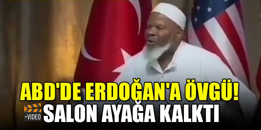 ABD'de Erdoğan'a övgü! Salon ayağa kalktı