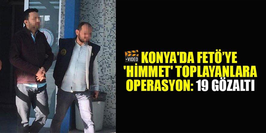 Konya'da FETÖ üyeleri için 'himmet' toplayanlara operasyon: 19 gözaltı