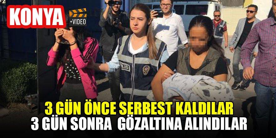 Konya'da 3 gün önce serbest kaldılar 3 gün sonra  gözaltına alındılar