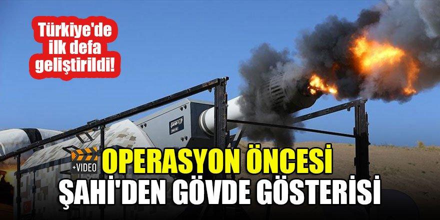Türkiye'de ilk defa geliştirildi! Operasyon öncesi ŞAHİ'den gövde gösterisi