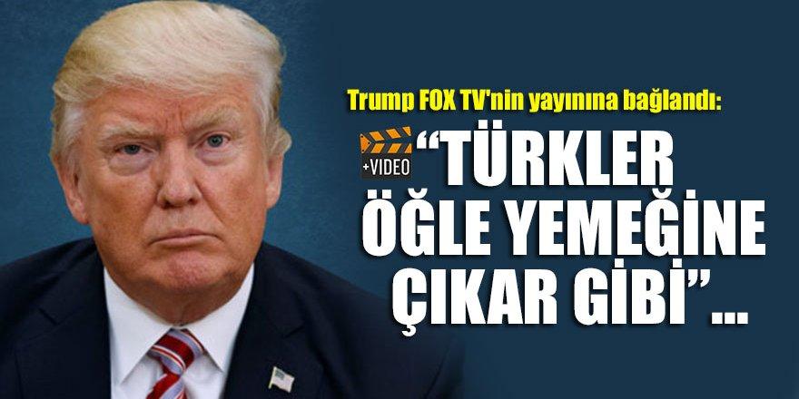 Trump FOX TV'nin yayınına bağlandı: Türkler öğle yemeğine çıkar gibi savaşa çıkıyor!