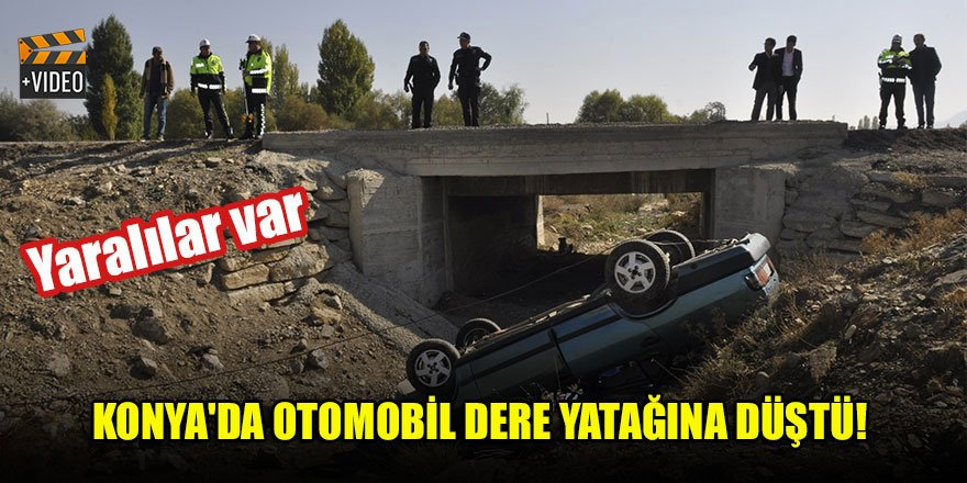 Konya'da otomobil dere yatağına düştü! Yaralılar var