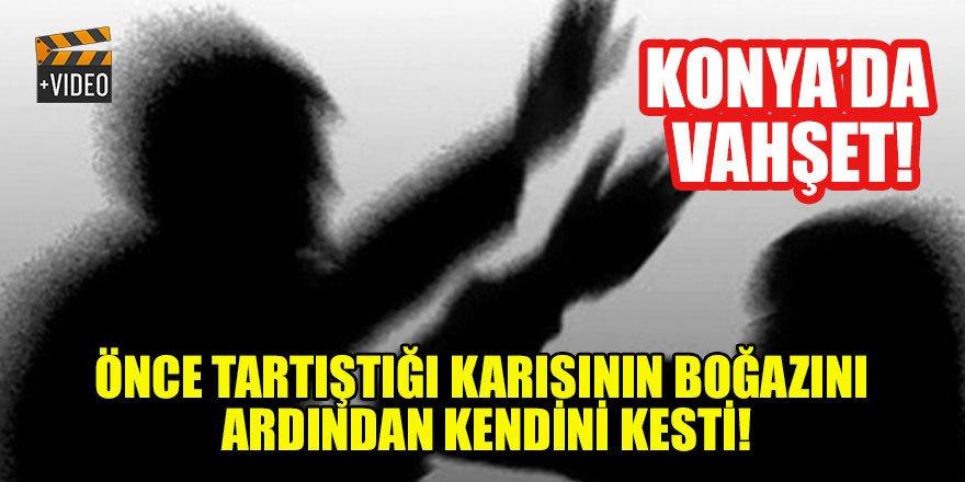 Konya'da vahşet! Önce tartıştığı karısının boğazını ardından kendini kesti