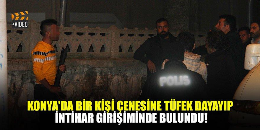 Konya'da bir kişi çenesine tüfek dayayıp intihar girişiminde bulundu!