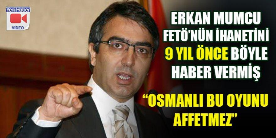 Erkan Mumcu, FETÖ'nün ihanetini 9 sene önce böyle haber vermiş