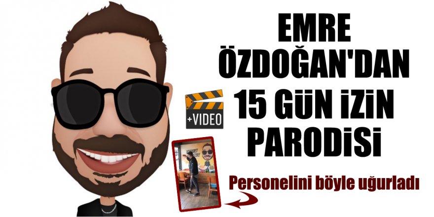 Emre Özdoğan'dan 15 gün izin parodisi