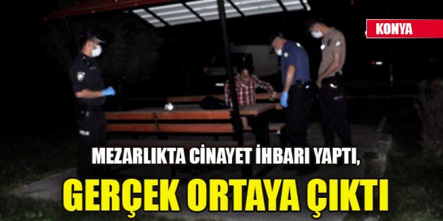 Konya'da alkollü şahıs mezarlıkta cinayet ihbarı yaptı, gerçek ortaya çıktı