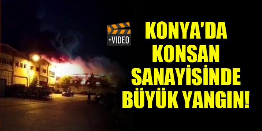 Konya'da Konsan sanayisinde büyük yangın çıktı!