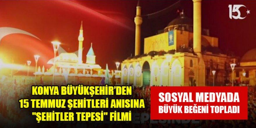 """Konya Büyükşehir'den 15 Temmuz Şehitleri Anısına """"Şehitler Tepesi"""" filmi"""