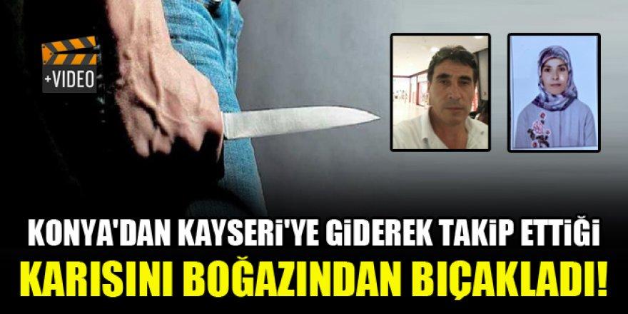 Konya'dan Kayseri'ye giderek takip ettiği karısını boğazından bıçakladı!
