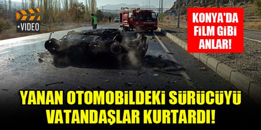 Konya'da yanan otomobildeki sürücüyü vatandaşlar kurtardı!