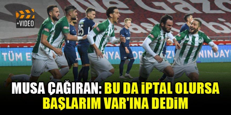 Konyaspor'dan Musa Çağıran attığı gol sonrası yaşadıklarını anlattı