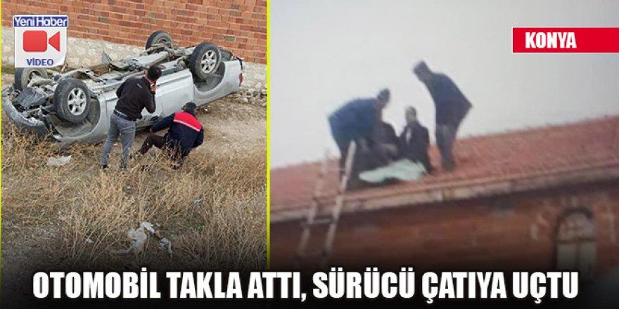 Konya'da otomobil takla attı, sürücü çatıya uçtu