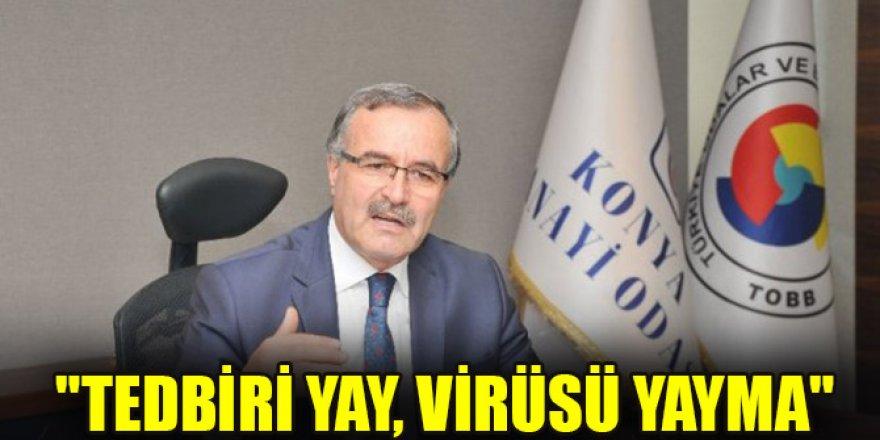 """""""Tedbiri yay, virüsü yayma"""""""