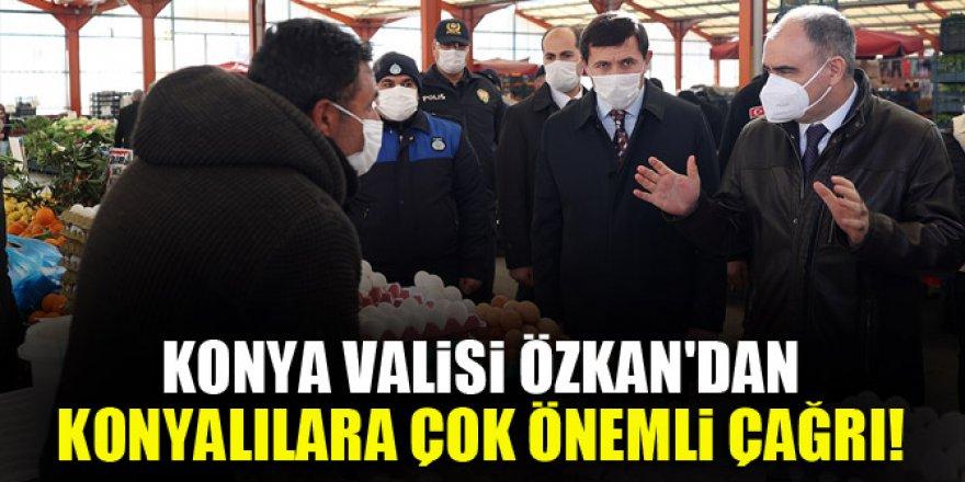 Konya Valisi Özkan'dan Konyalılara çok önemli çağrı!