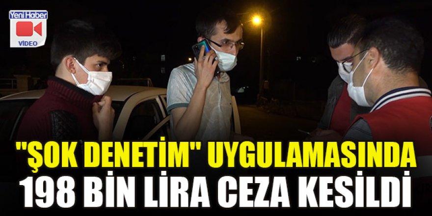 """""""Şok denetim"""" uygulamasında 198 bin lira ceza kesildi"""