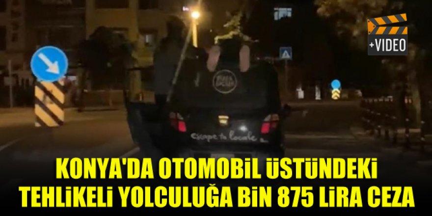 Konya'da otomobil üstündeki tehlikeli yolculuğa bin 875 lira ceza